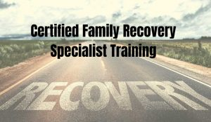 Certified Family Recovery Specialist